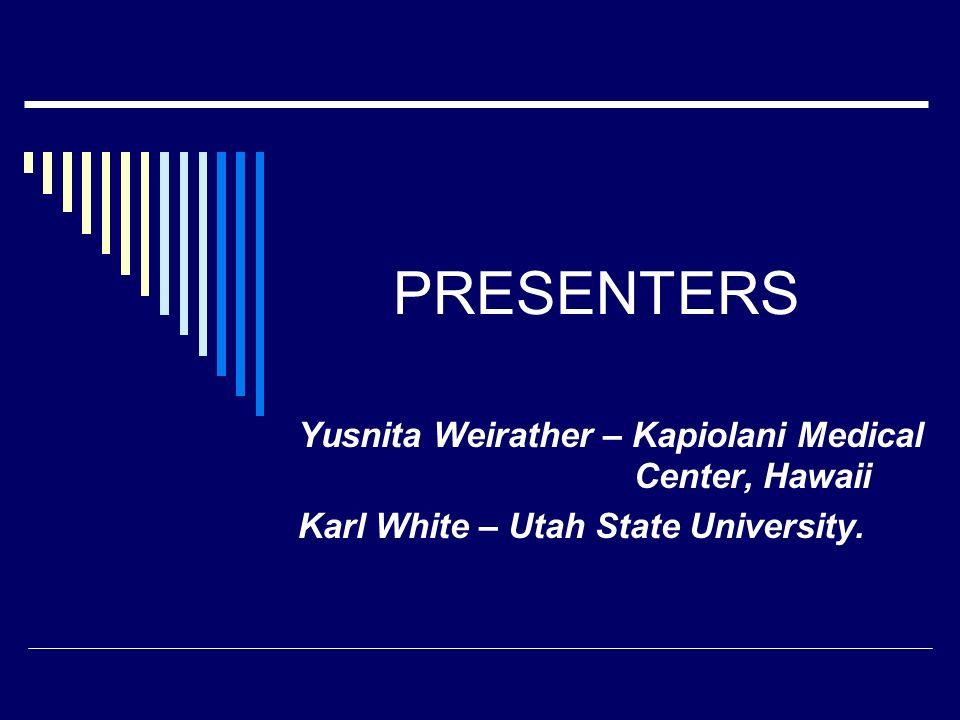 PRESENTERS Yusnita Weirather – Kapiolani Medical Center, Hawaii