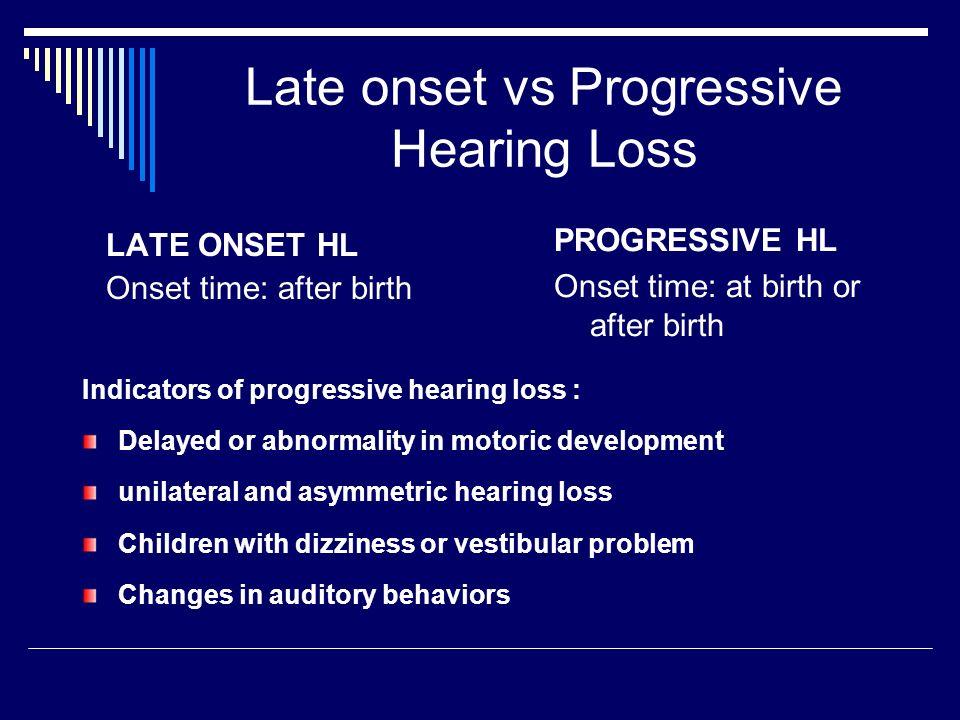 Late onset vs Progressive Hearing Loss