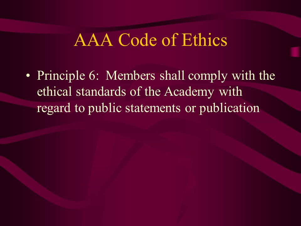 AAA Code of Ethics Principle 6: Members shall comply with the ethical standards of the Academy with regard to public statements or publication.