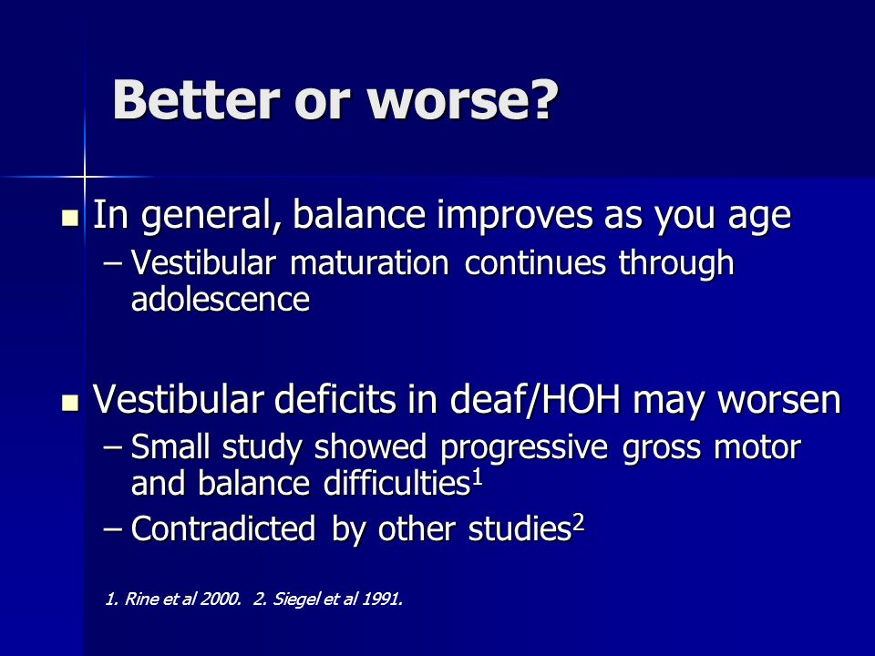 Better or worse In general, balance improves as you age