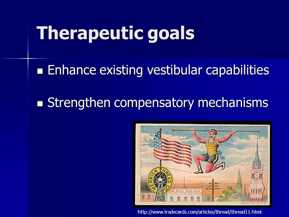Therapeutic goals Enhance existing vestibular capabilities