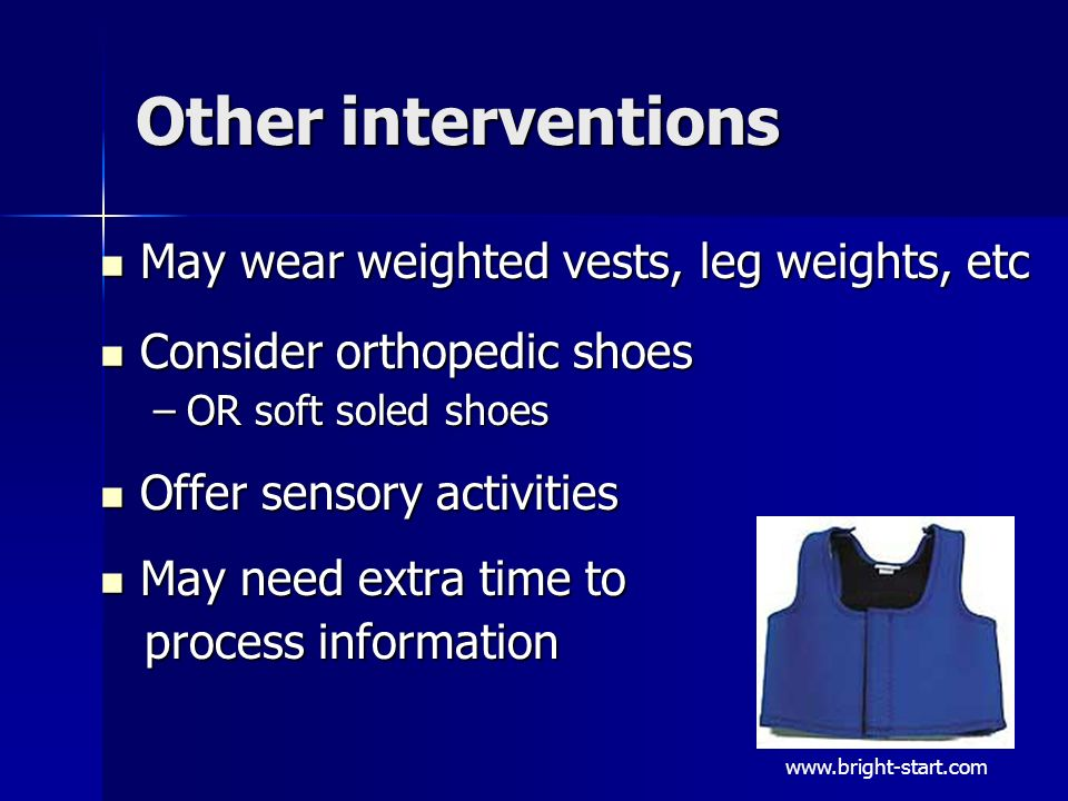 Other interventions May wear weighted vests, leg weights, etc
