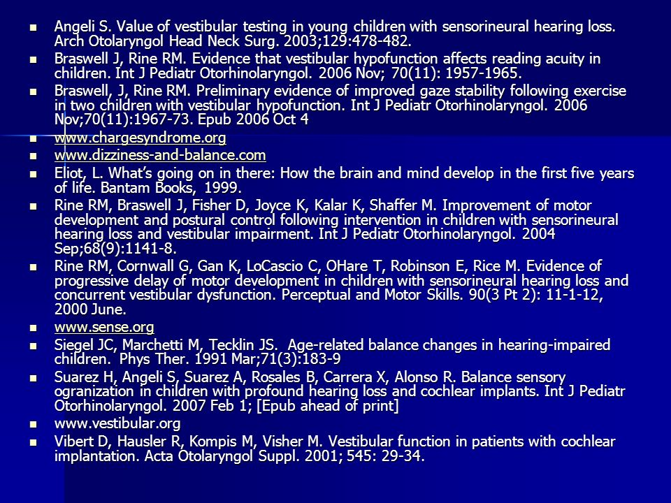 Angeli S. Value of vestibular testing in young children with sensorineural hearing loss. Arch Otolaryngol Head Neck Surg. 2003;129:478-482.
