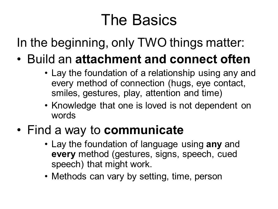 The Basics In the beginning, only TWO things matter:
