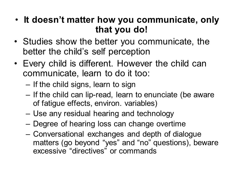 It doesn't matter how you communicate, only that you do!