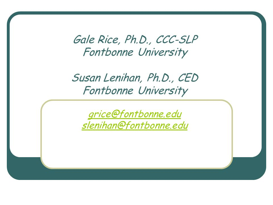 Gale Rice, Ph. D. , CCC-SLP Fontbonne University Susan Lenihan, Ph. D