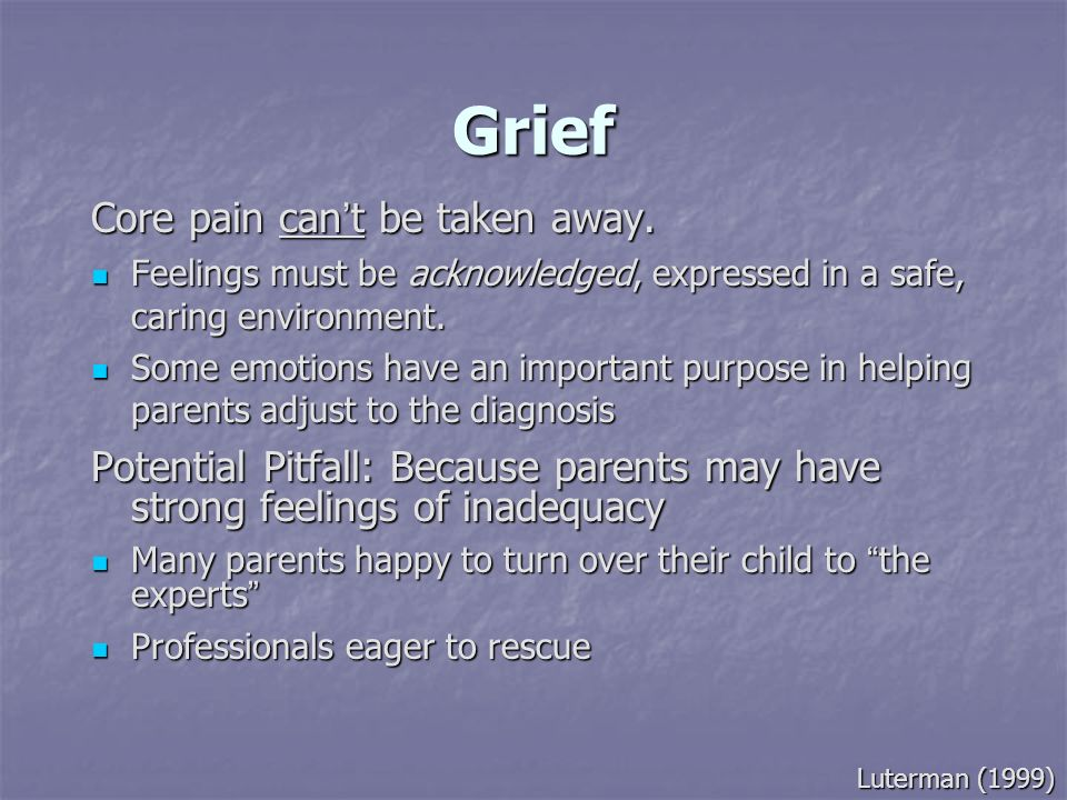 Grief Core pain can't be taken away.