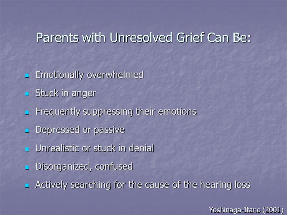 Parents with Unresolved Grief Can Be: