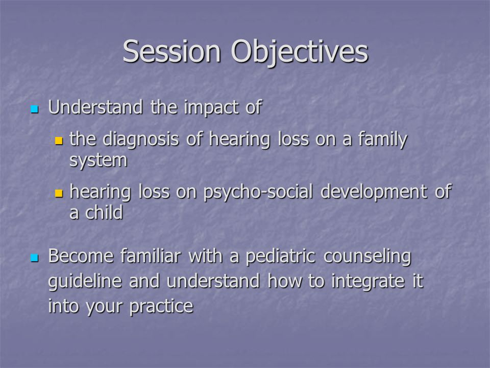 Session Objectives Understand the impact of