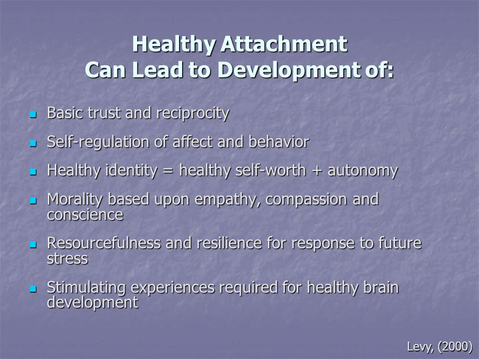 Healthy Attachment Can Lead to Development of: