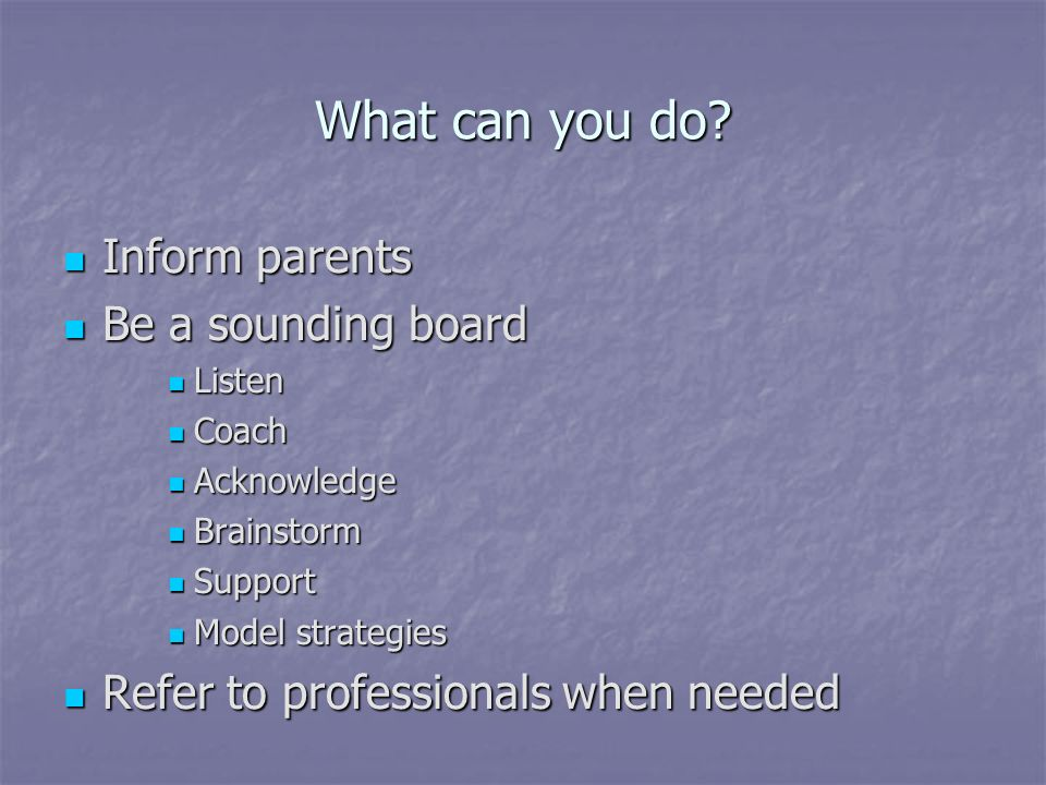 What can you do Inform parents Be a sounding board