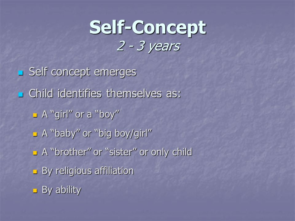 Self-Concept 2 - 3 years Self concept emerges