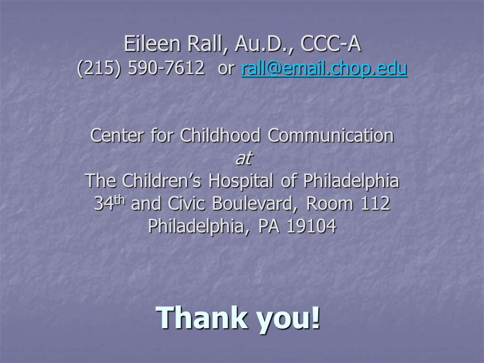 Thank you! Eileen Rall, Au.D., CCC-A
