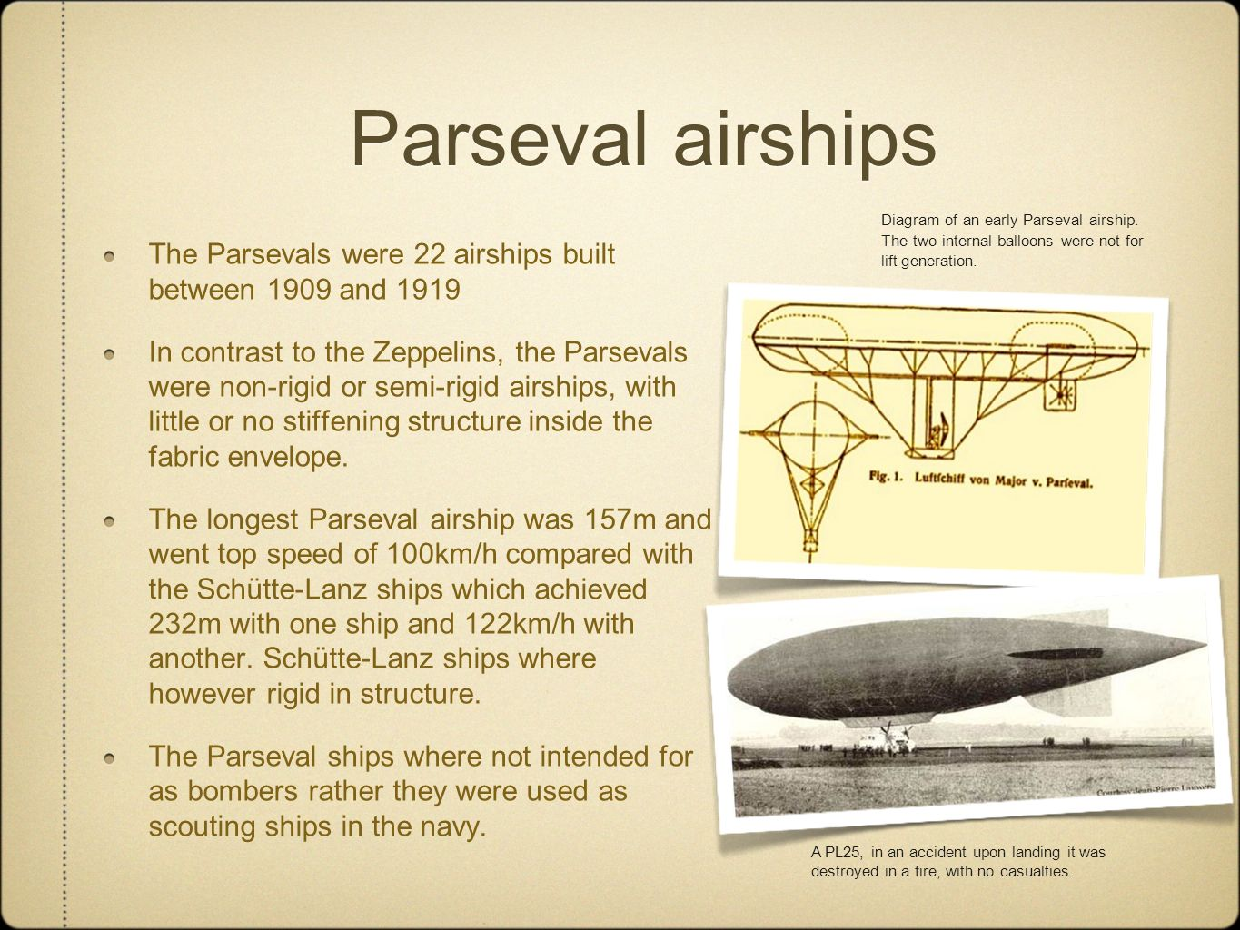 Parseval airships The Parsevals were 22 airships built between 1909 and 1919.