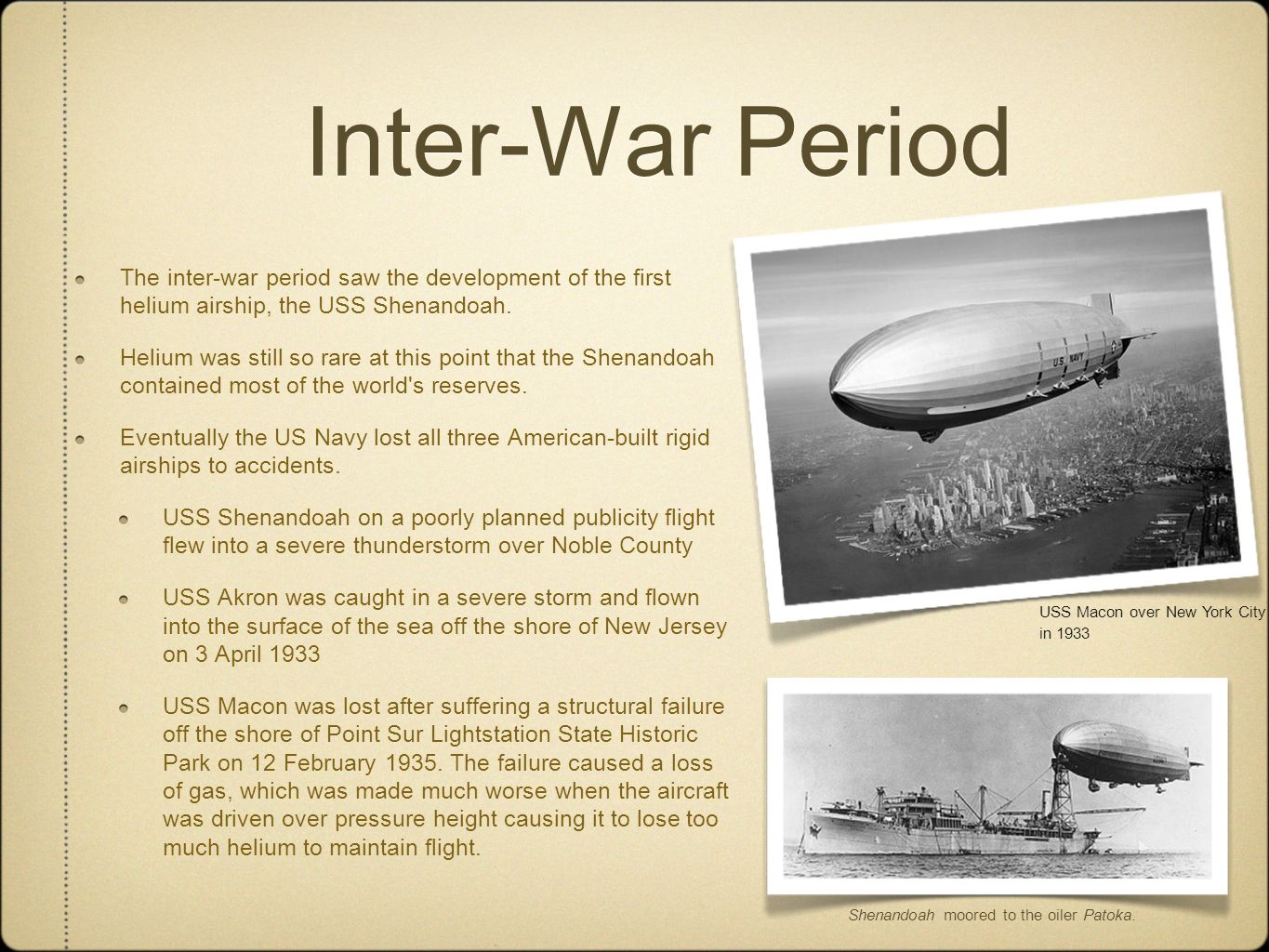 Inter-War PeriodThe inter-war period saw the development of the first helium airship, the USS Shenandoah.