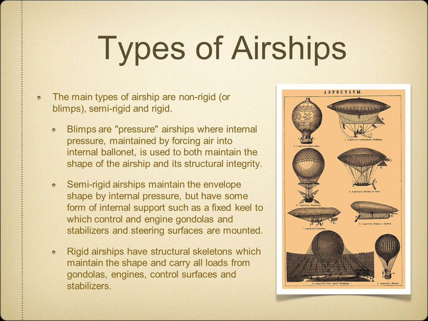 Types of Airships The main types of airship are non-rigid (or blimps), semi-rigid and rigid.