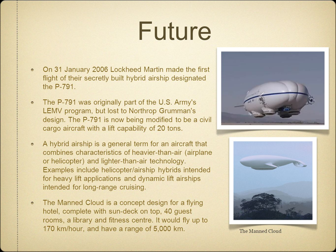 Future On 31 January 2006 Lockheed Martin made the first flight of their secretly built hybrid airship designated the P-791.