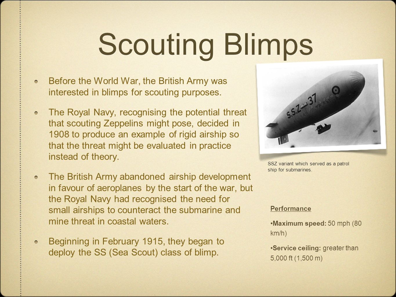 Scouting Blimps Before the World War, the British Army was interested in blimps for scouting purposes.