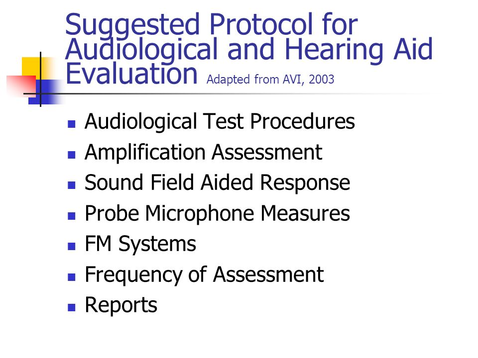 Suggested Protocol for Audiological and Hearing Aid Evaluation Adapted from AVI, 2003