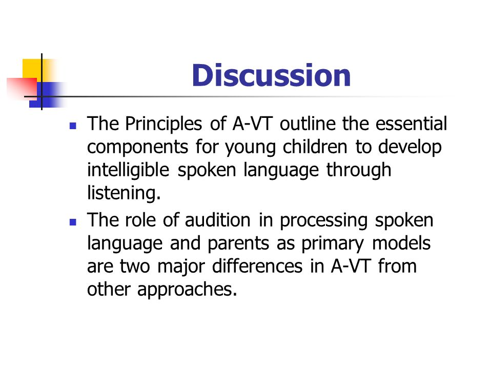 Discussion The Principles of A-VT outline the essential components for young children to develop intelligible spoken language through listening.