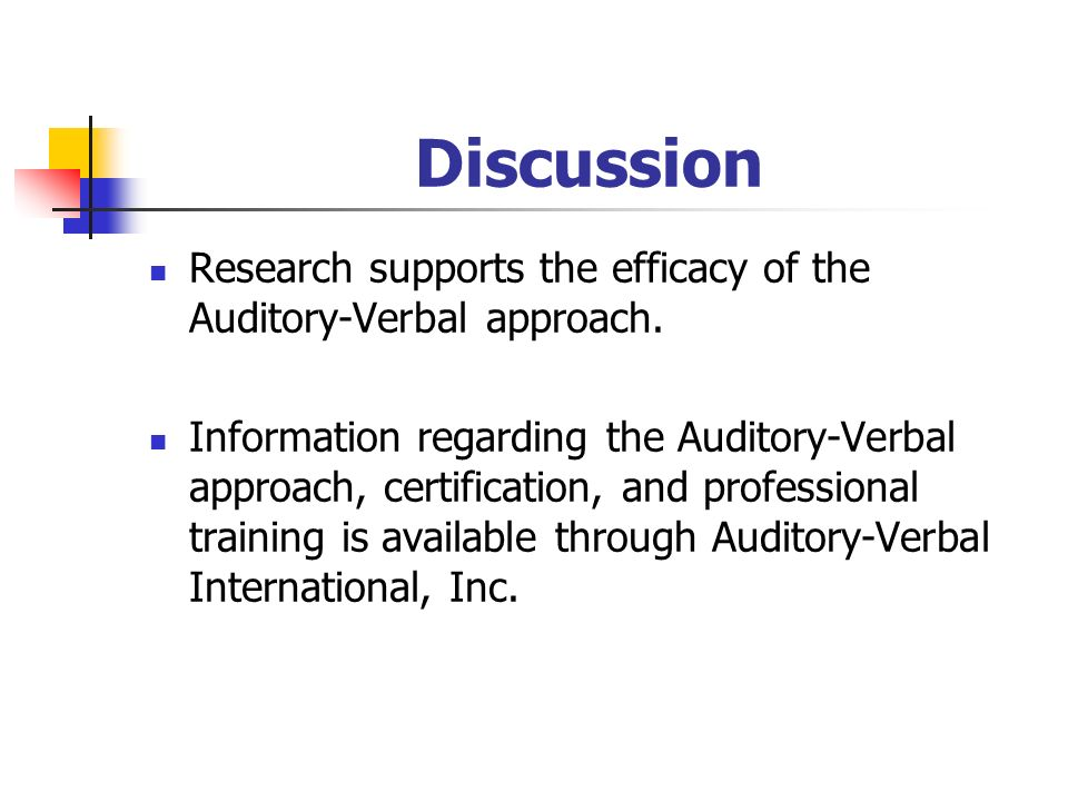 Discussion Research supports the efficacy of the Auditory-Verbal approach.