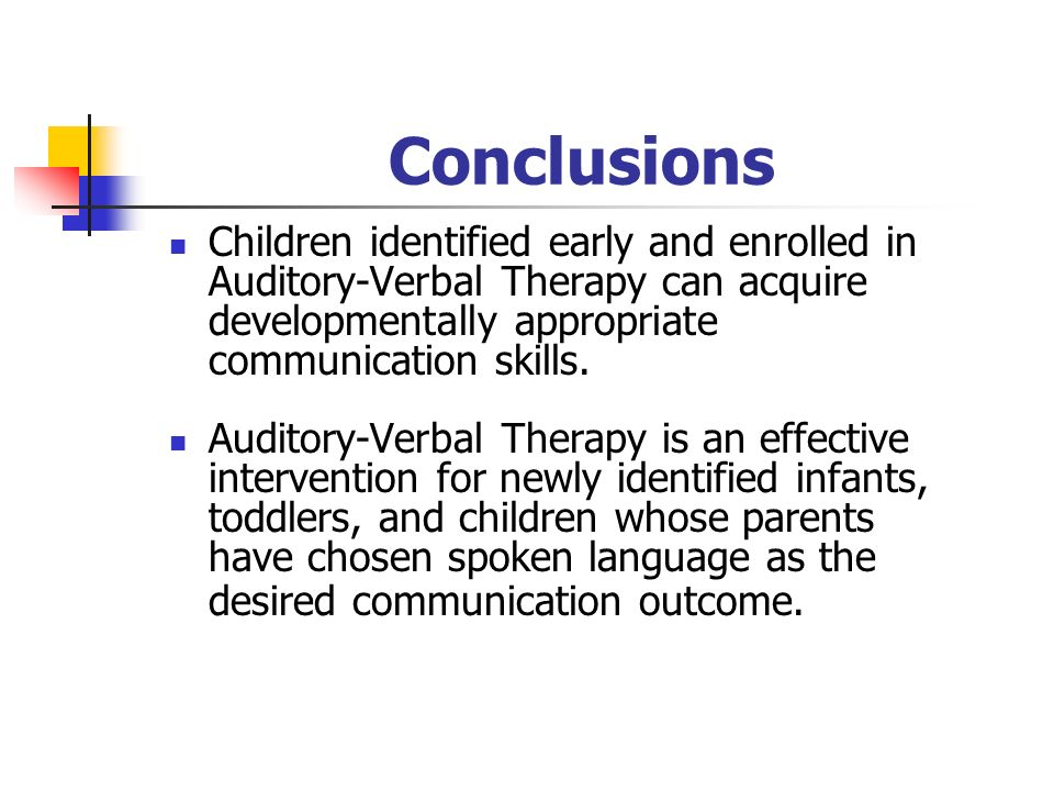 Conclusions Children identified early and enrolled in Auditory-Verbal Therapy can acquire developmentally appropriate communication skills.