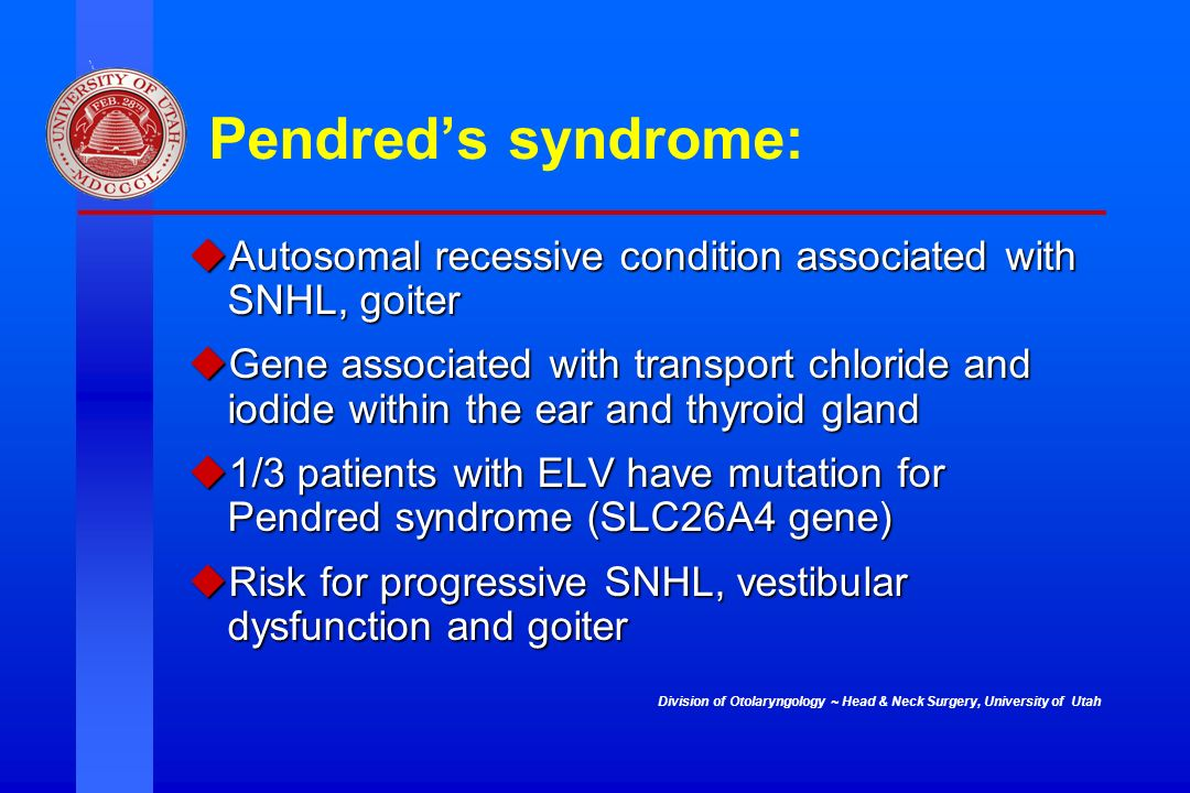 Pendred's syndrome: Autosomal recessive condition associated with SNHL, goiter.
