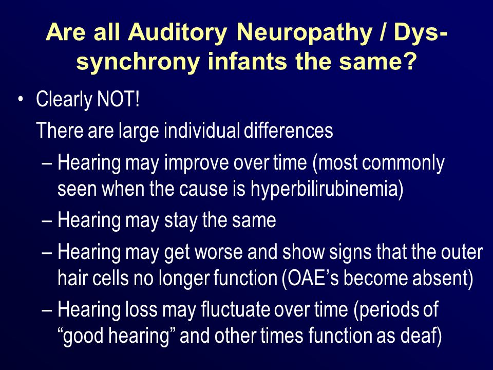 Are all Auditory Neuropathy / Dys-synchrony infants the same