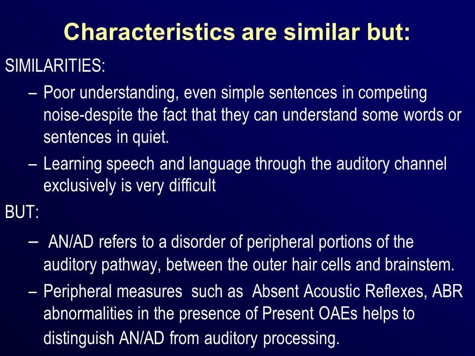 Characteristics are similar but: