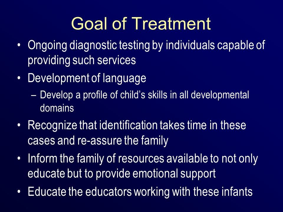 Goal of Treatment Ongoing diagnostic testing by individuals capable of providing such services. Development of language.