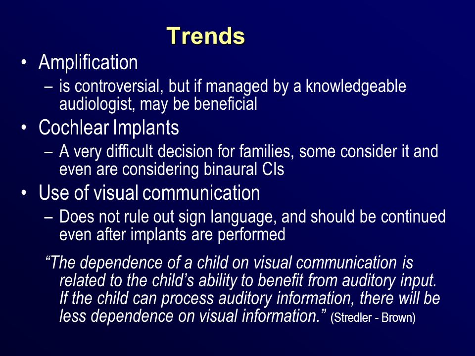 Trends Amplification Cochlear Implants Use of visual communication