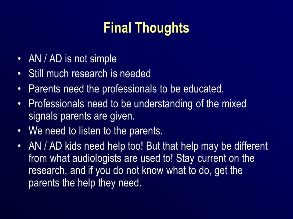 Final Thoughts AN / AD is not simple Still much research is needed