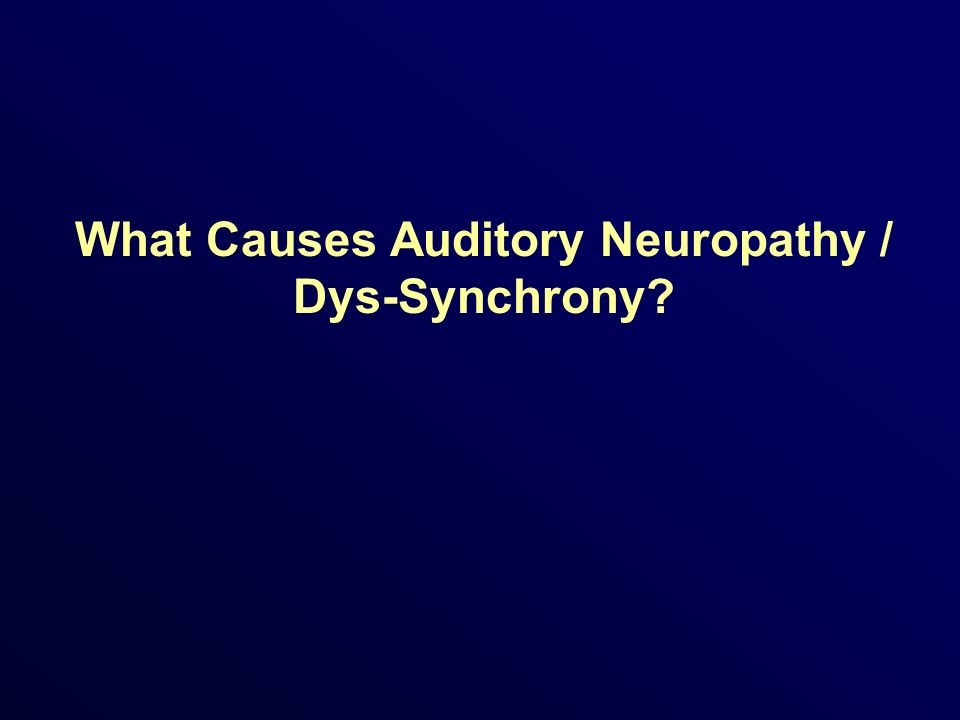 What Causes Auditory Neuropathy / Dys-Synchrony