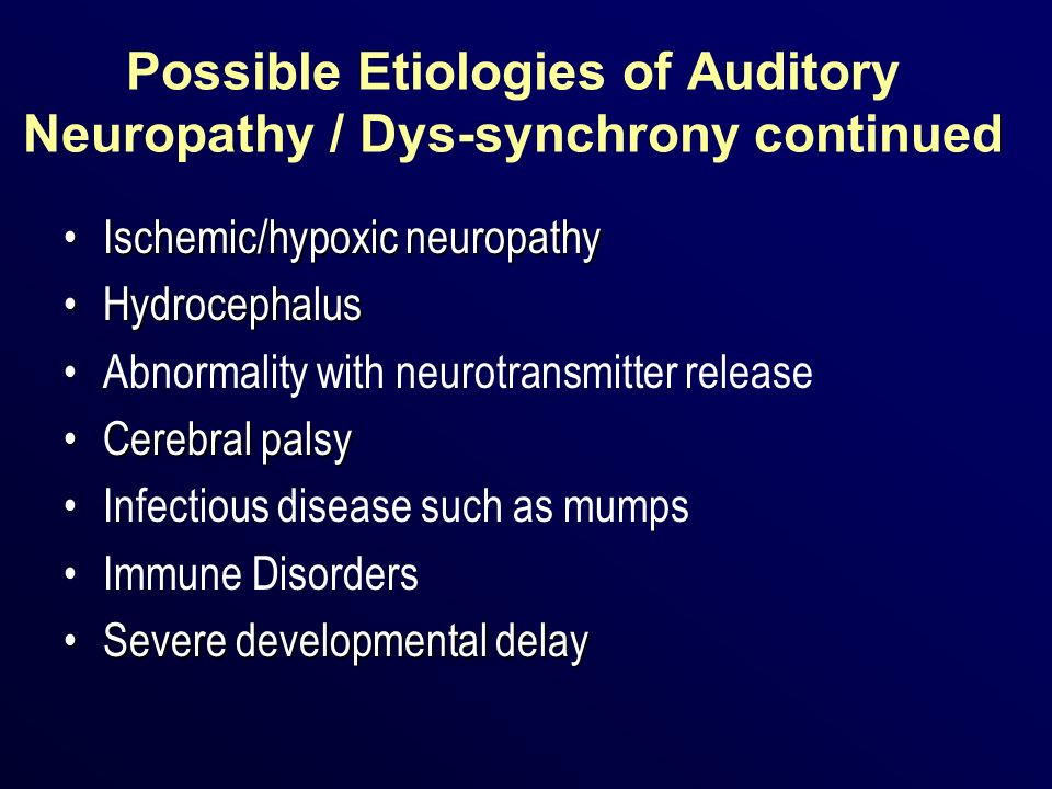 Possible Etiologies of Auditory Neuropathy / Dys-synchrony continued