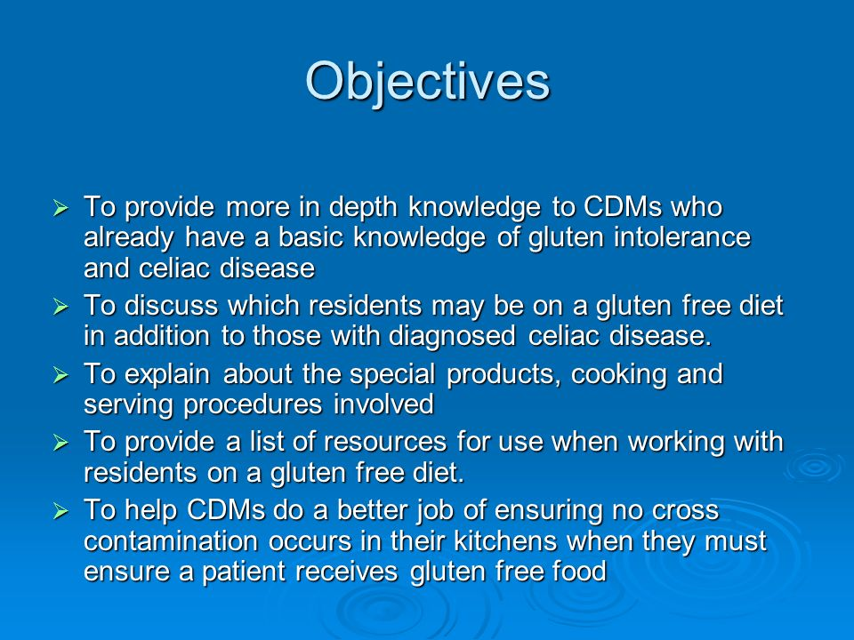 Objectives To provide more in depth knowledge to CDMs who already have a basic knowledge of gluten intolerance and celiac disease.