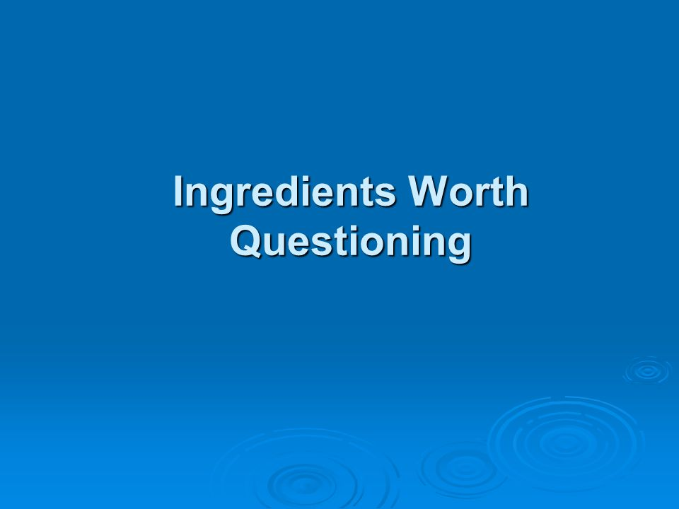 Ingredients Worth Questioning