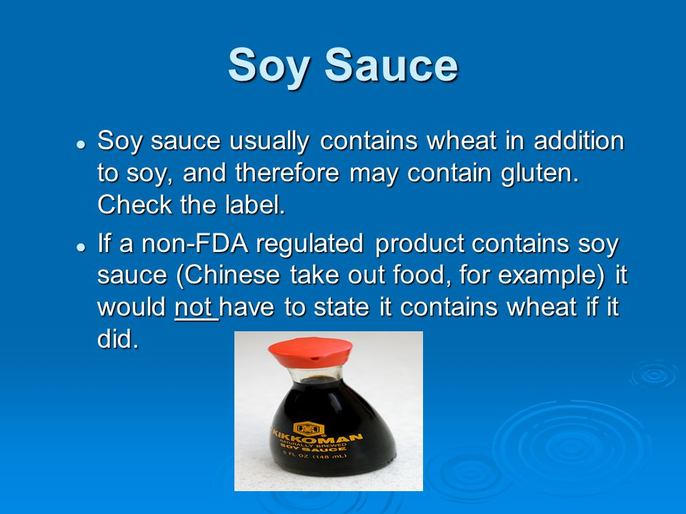 Soy Sauce Soy sauce usually contains wheat in addition to soy, and therefore may contain gluten. Check the label.