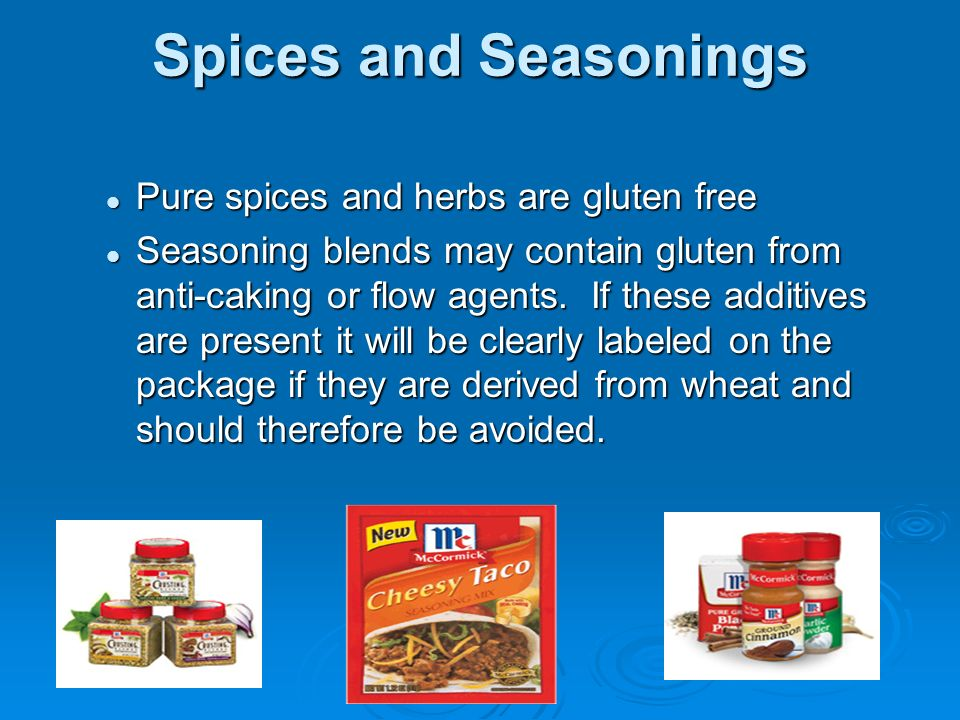 Spices and Seasonings Pure spices and herbs are gluten free
