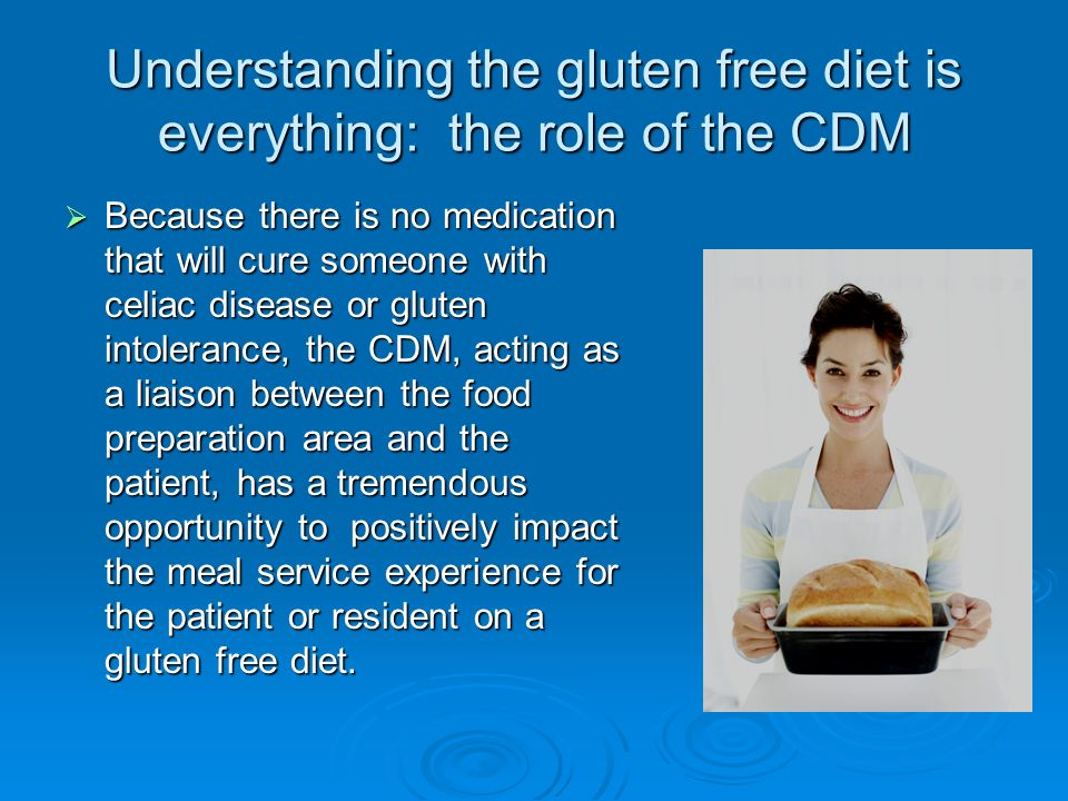 Understanding the gluten free diet is everything: the role of the CDM