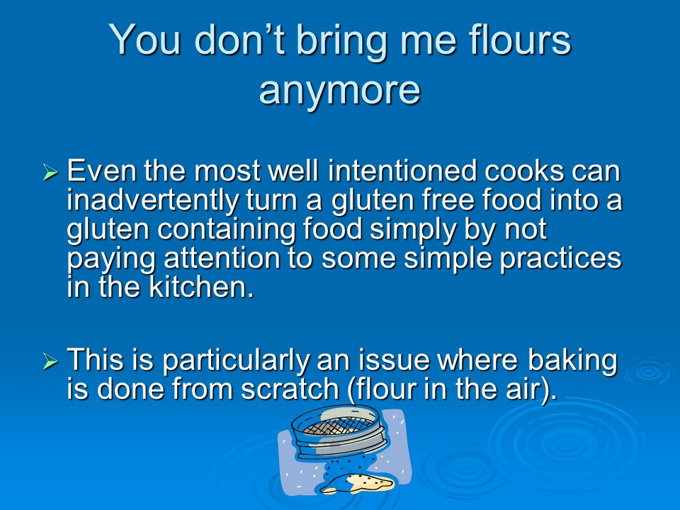 You don't bring me flours anymore