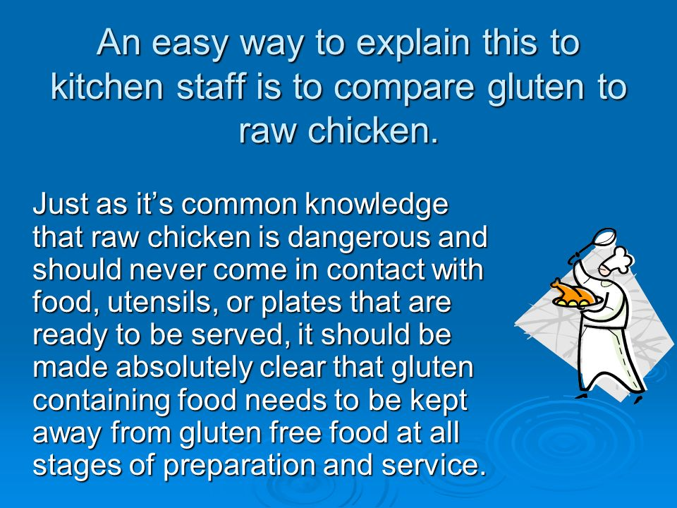 An easy way to explain this to kitchen staff is to compare gluten to raw chicken.