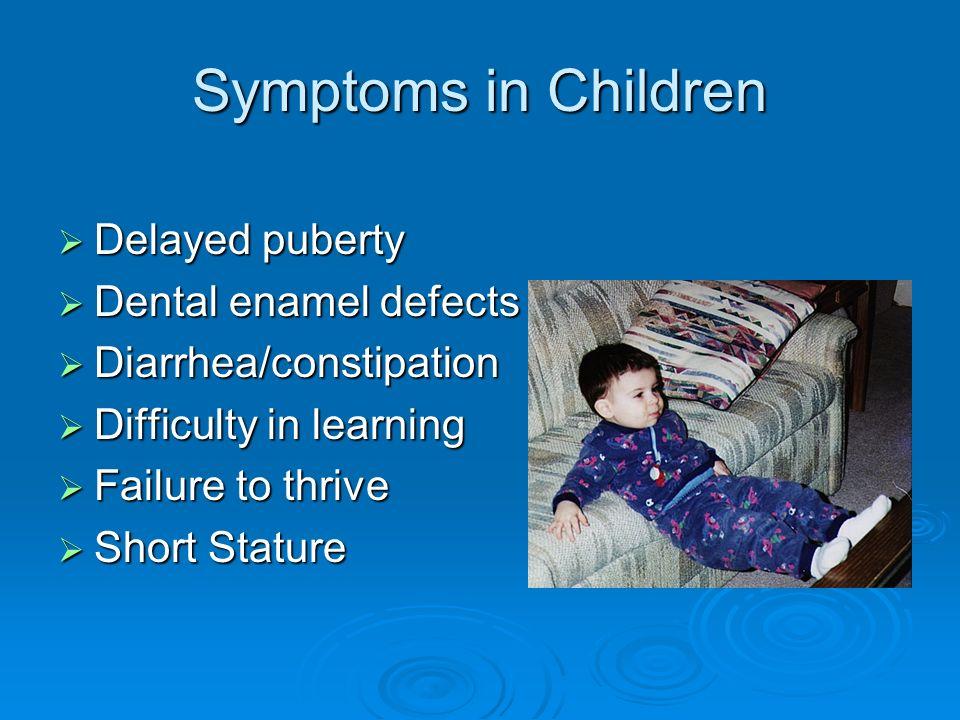 Symptoms in Children Delayed puberty Dental enamel defects