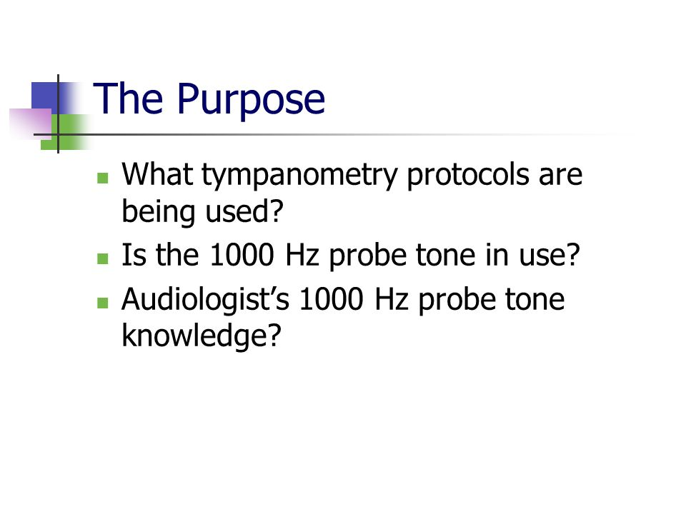The Purpose What tympanometry protocols are being used