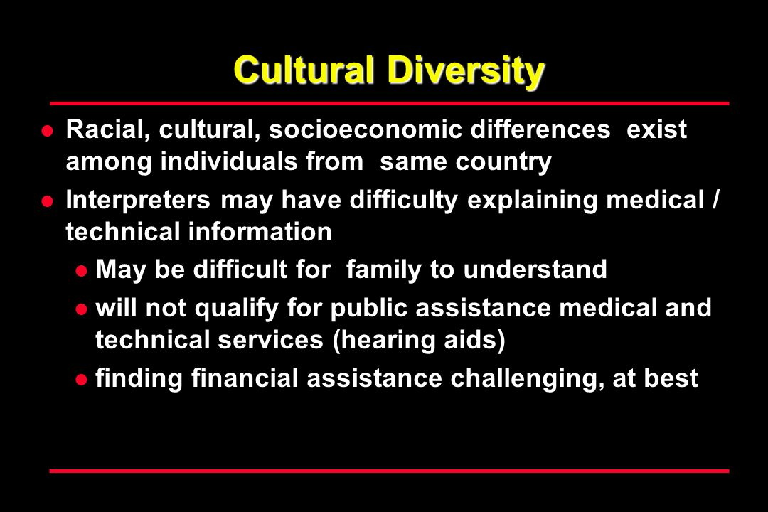 Cultural Diversity Racial, cultural, socioeconomic differences exist among individuals from same country.