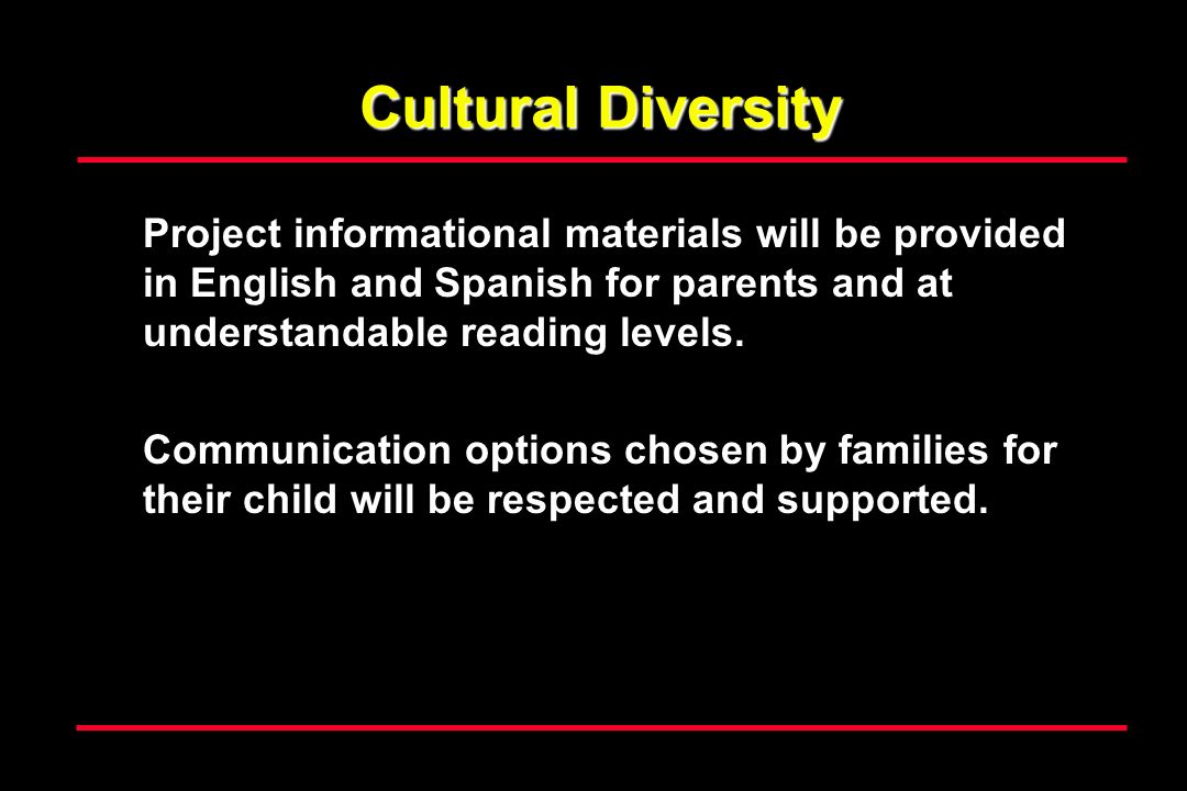 Cultural Diversity Project informational materials will be provided in English and Spanish for parents and at understandable reading levels.
