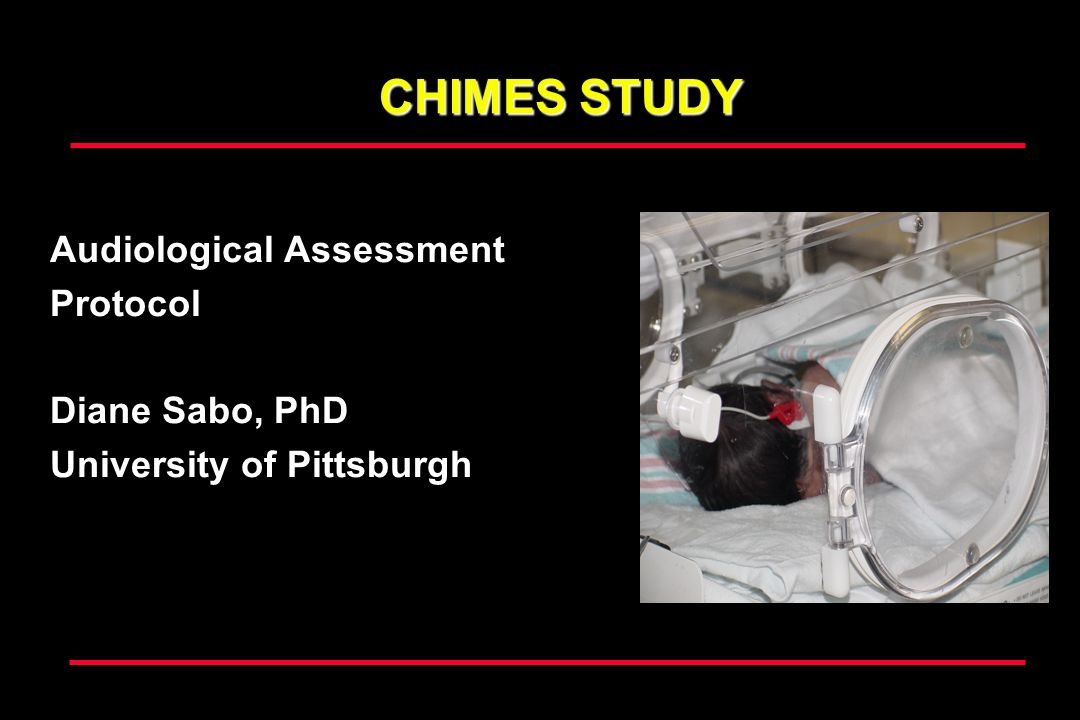 CHIMES STUDY Audiological Assessment Protocol Diane Sabo, PhD