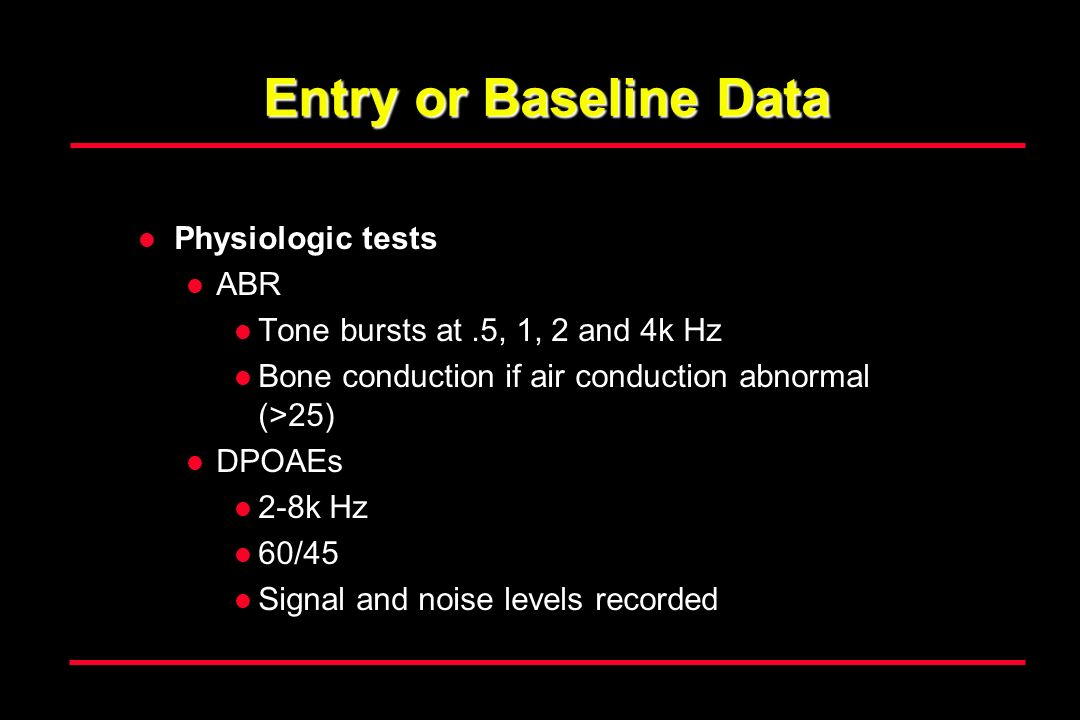 Entry or Baseline Data Physiologic tests ABR