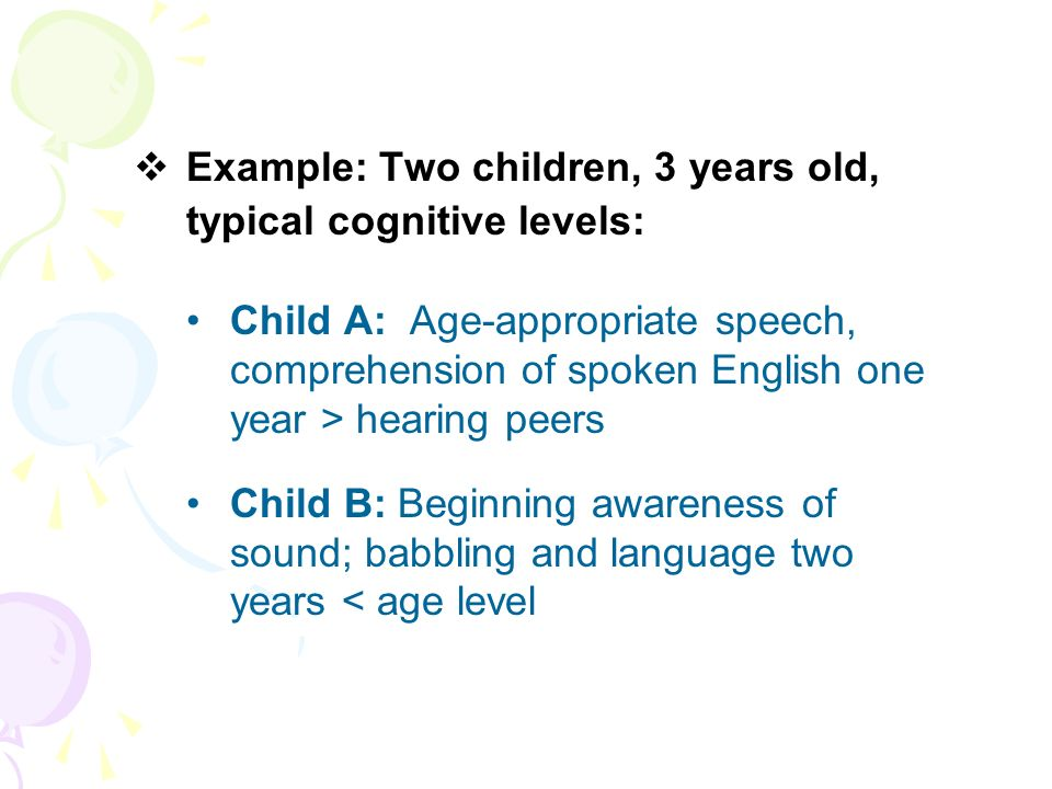 Example: Two children, 3 years old, typical cognitive levels:
