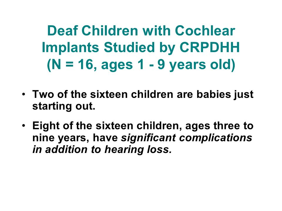 Deaf Children with Cochlear Implants Studied by CRPDHH (N = 16, ages 1 - 9 years old)