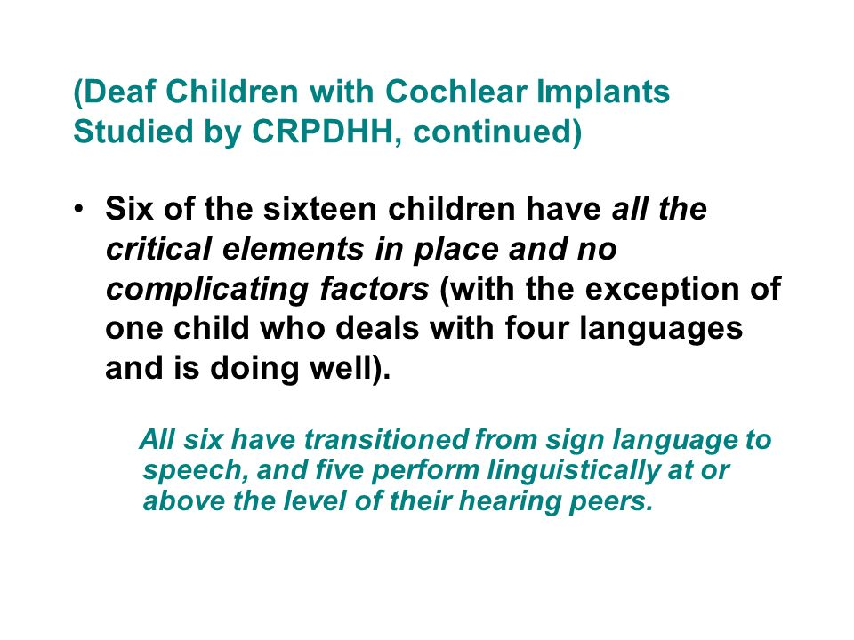 (Deaf Children with Cochlear Implants Studied by CRPDHH, continued)